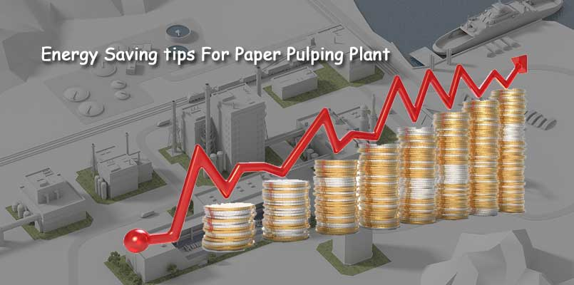 energy saving tips for paper pulping plant